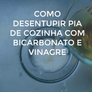 Como desentupir pia de cozinha com bicarbonato e vinagre